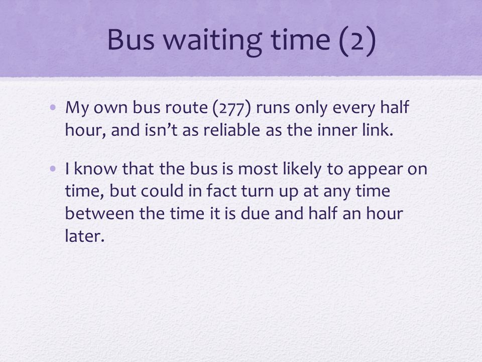Bus waiting time (2) My own bus route (277) runs only every half hour, and isn't as reliable as the inner link.