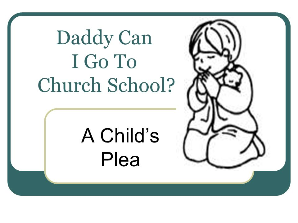 Daddy Can I Go To Church School