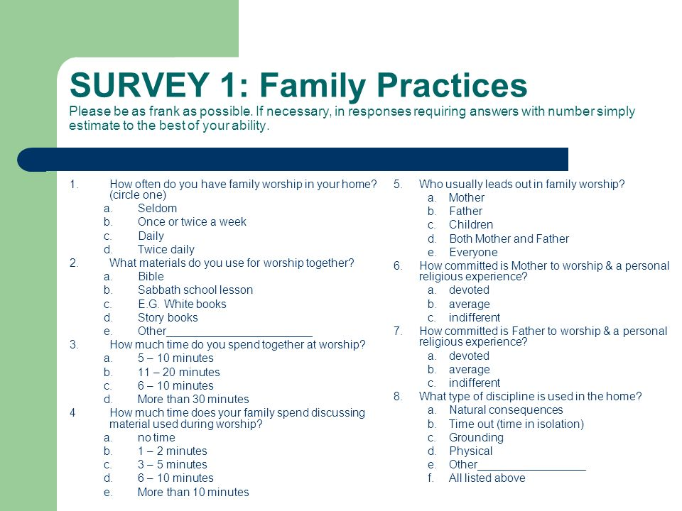 SURVEY 1: Family Practices Please be as frank as possible