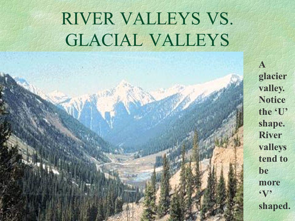 RIVER VALLEYS VS. GLACIAL VALLEYS