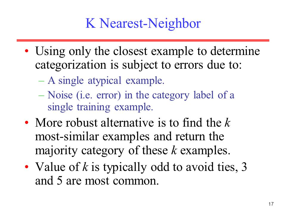 K Nearest-Neighbor Using only the closest example to determine categorization is subject to errors due to: