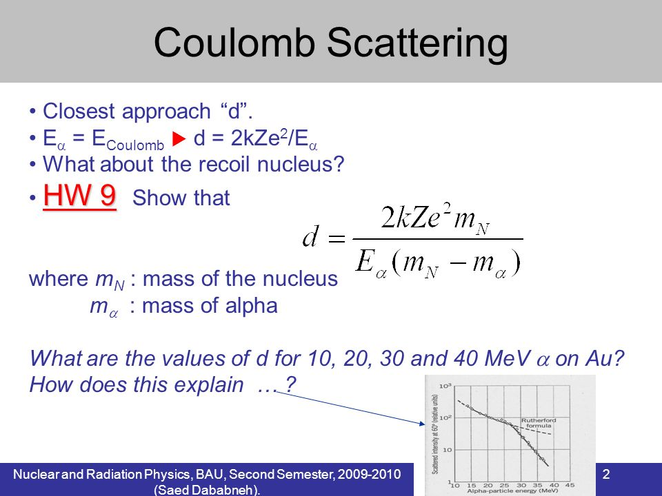 Coulomb Scattering Closest approach d . E = ECoulomb  d = 2kZe2/E