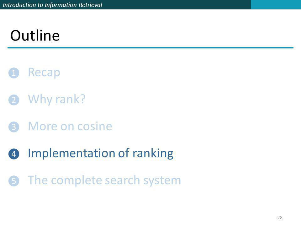 Outline Recap Why rank More on cosine Implementation of ranking