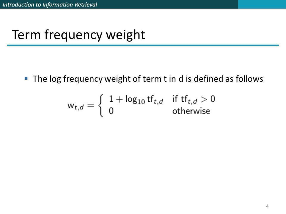 Term frequency weight The log frequency weight of term t in d is defined as follows 4