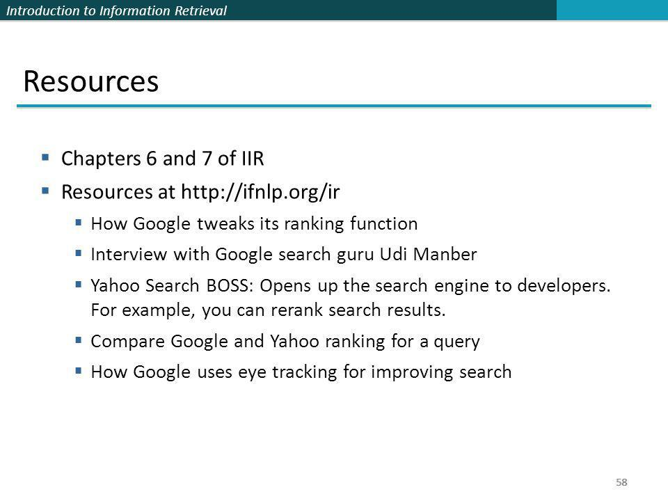 Resources Chapters 6 and 7 of IIR Resources at http://ifnlp.org/ir