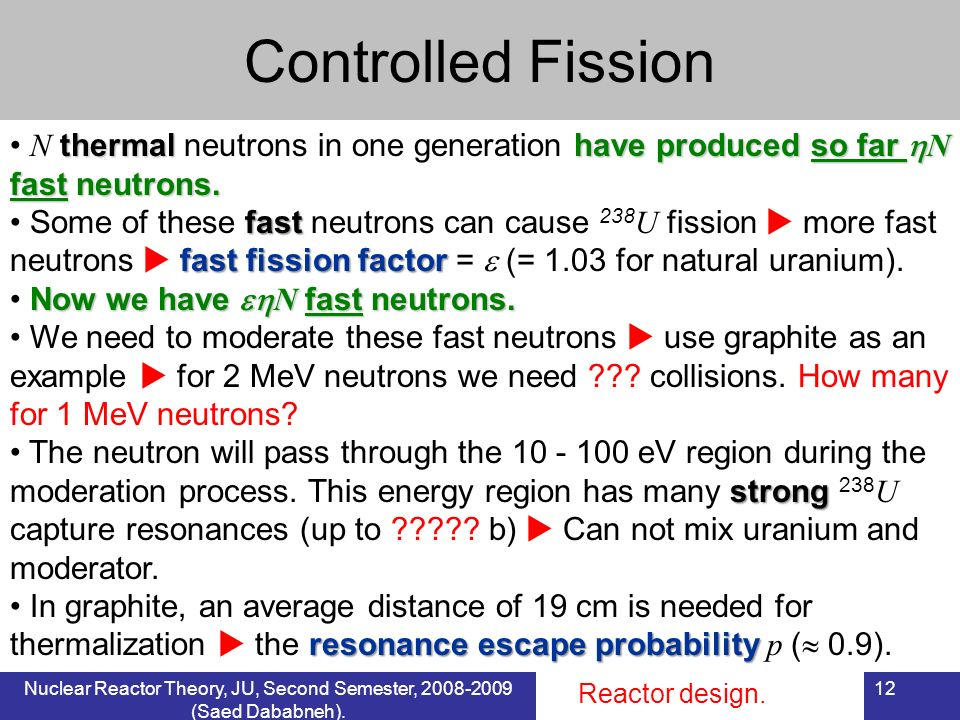Controlled Fission N thermal neutrons in one generation have produced so far N fast neutrons.
