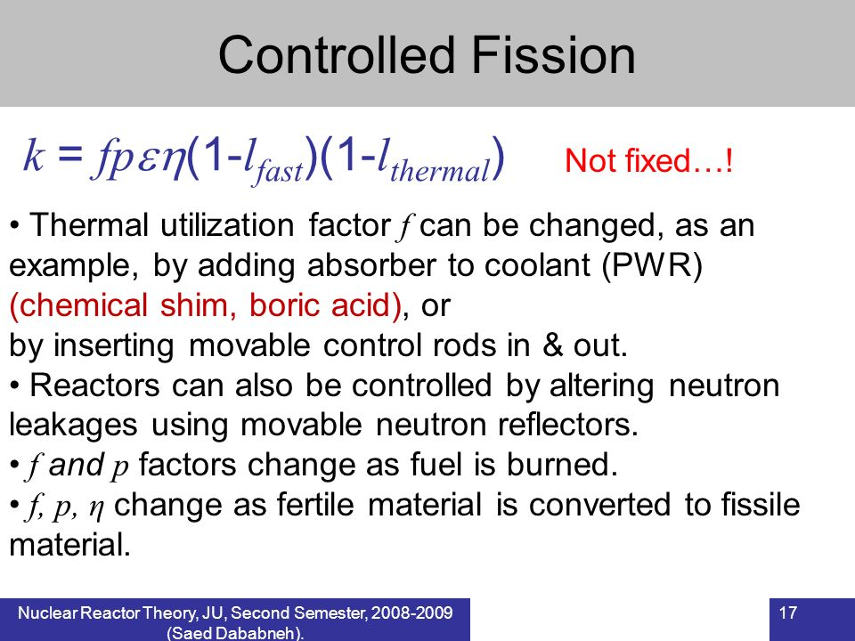 Controlled Fission k = fp(1-lfast)(1-lthermal) Not fixed…!