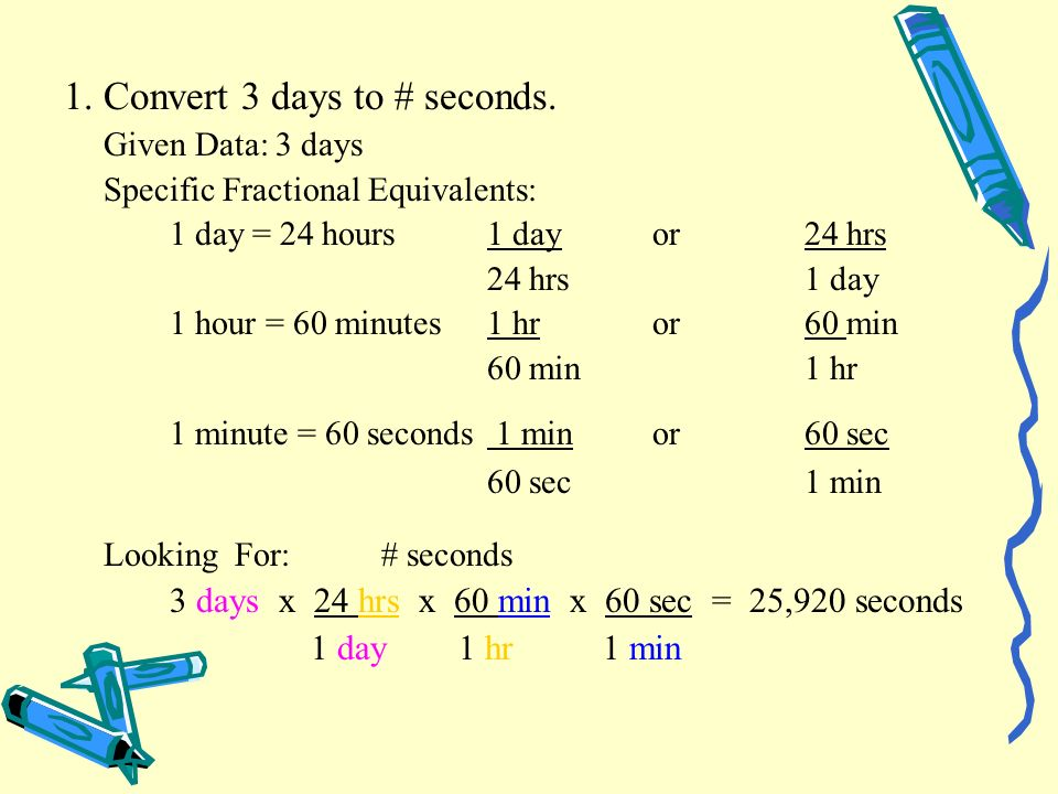 60 sec 1 min 1. Convert 3 days to # seconds.