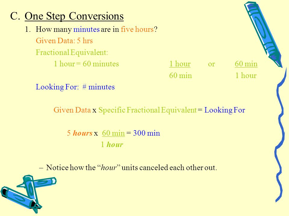 C. One Step Conversions 1. How many minutes are in five hours