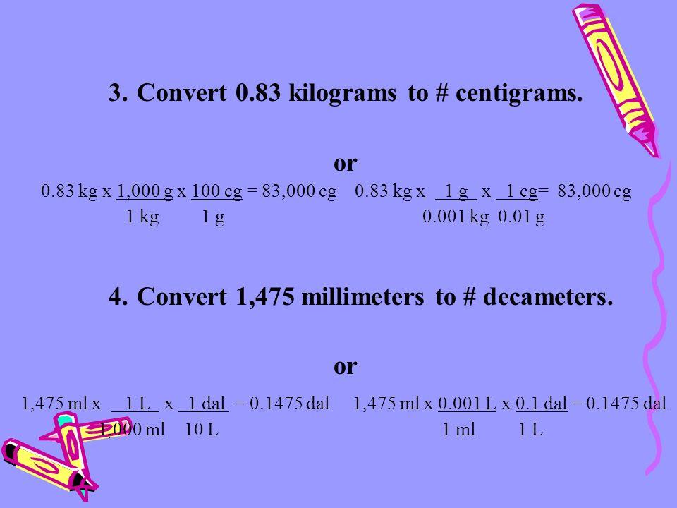 Convert 0.83 kilograms to # centigrams. or