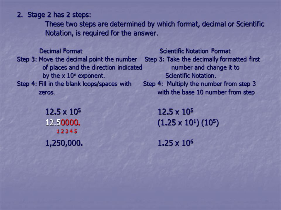 2. Stage 2 has 2 steps: These two steps are determined by which format, decimal or Scientific. Notation, is required for the answer.