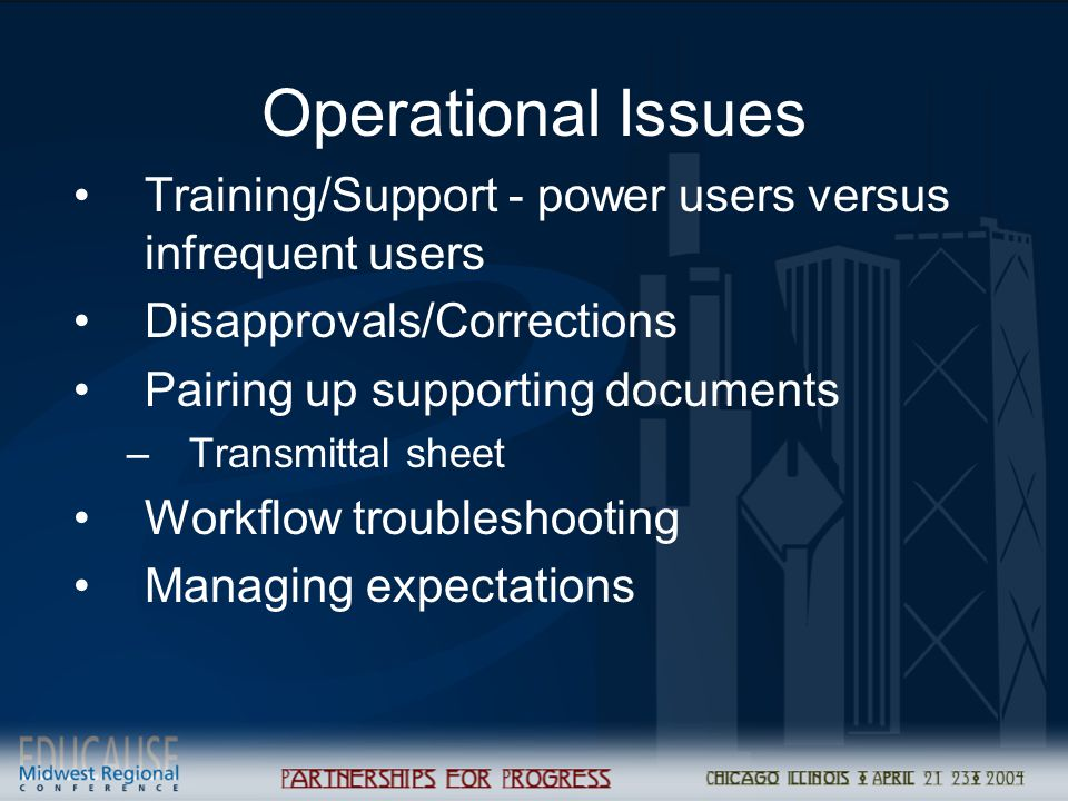 Operational Issues Training/Support - power users versus infrequent users. Disapprovals/Corrections.