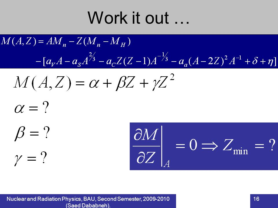 Work it out … Nuclear and Radiation Physics, BAU, Second Semester, 2009-2010 (Saed Dababneh).