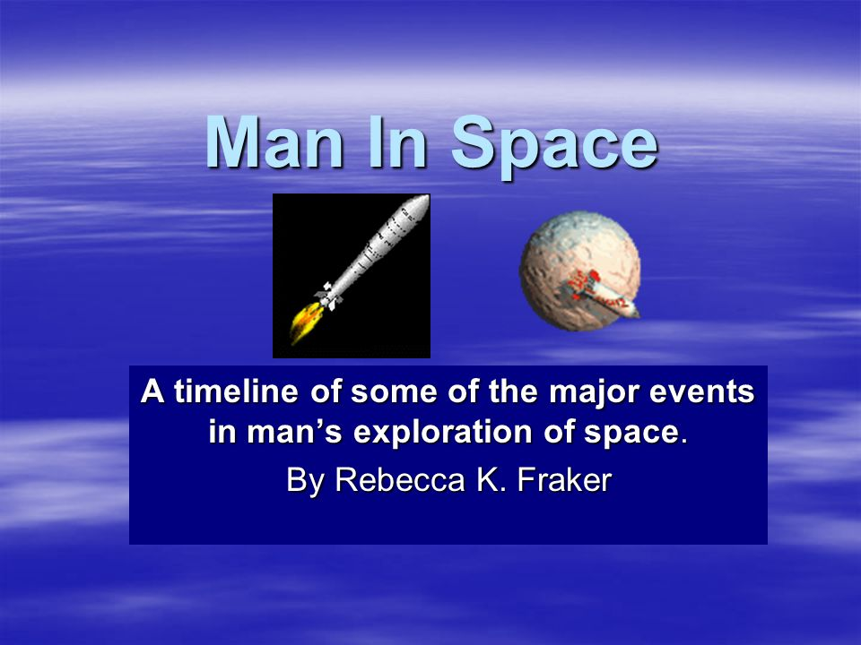 A timeline of some of the major events in man's exploration of space.