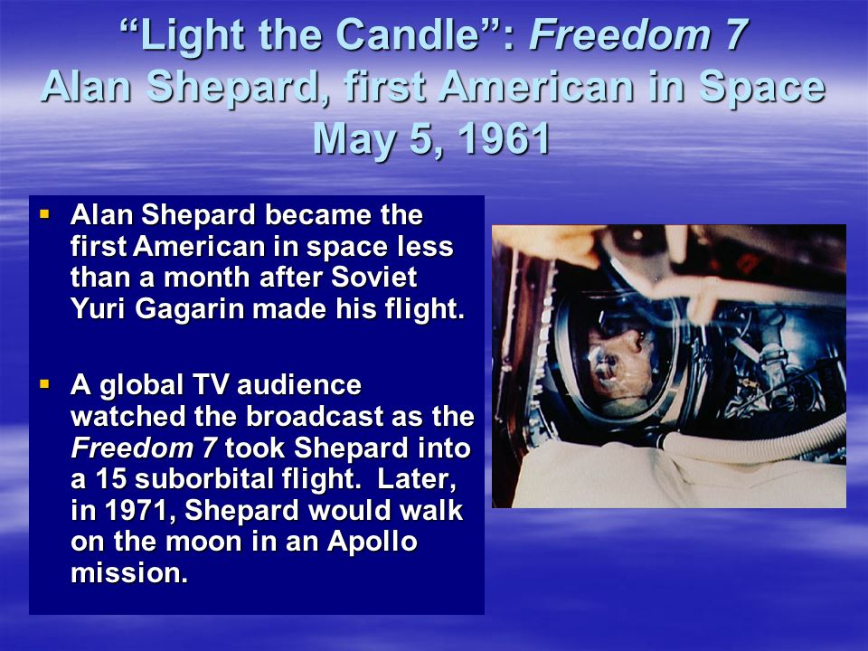 Light the Candle : Freedom 7 Alan Shepard, first American in Space May 5, 1961