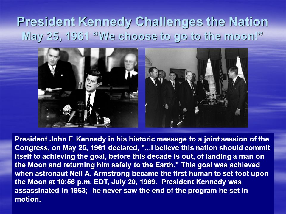 President Kennedy Challenges the Nation May 25, 1961 We choose to go to the moon!