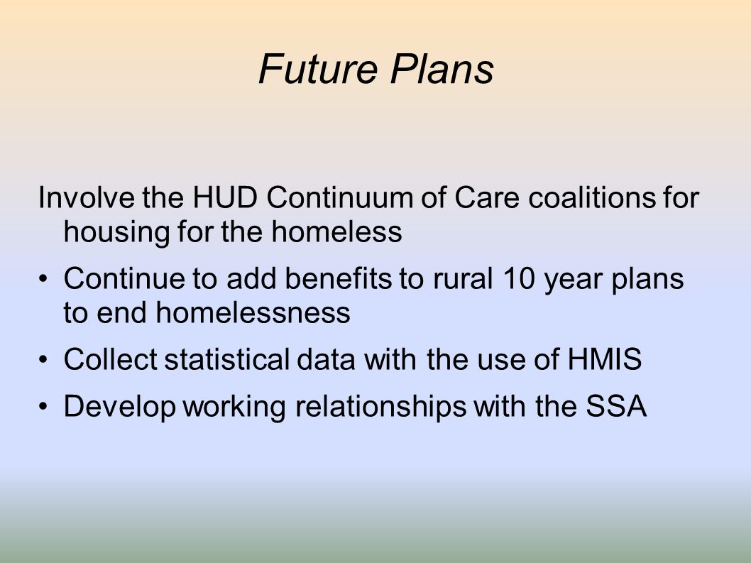 Future Plans Involve the HUD Continuum of Care coalitions for housing for the homeless.