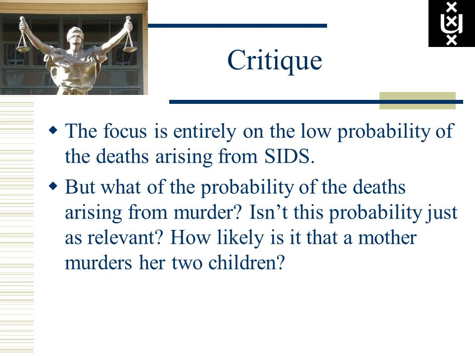 Critique The focus is entirely on the low probability of the deaths arising from SIDS.