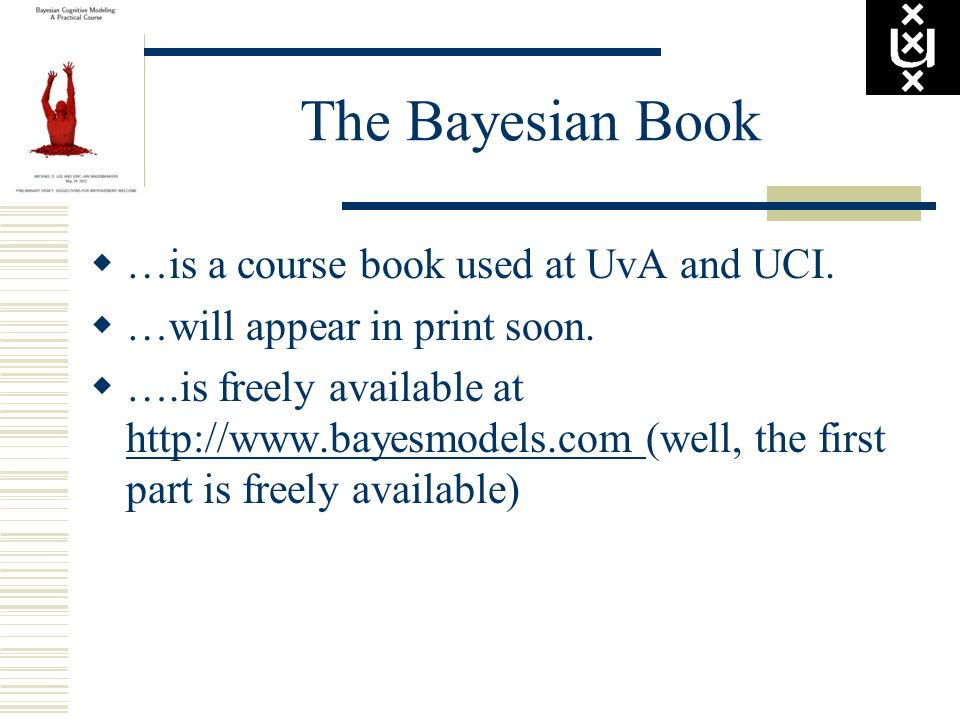 The Bayesian Book …is a course book used at UvA and UCI.