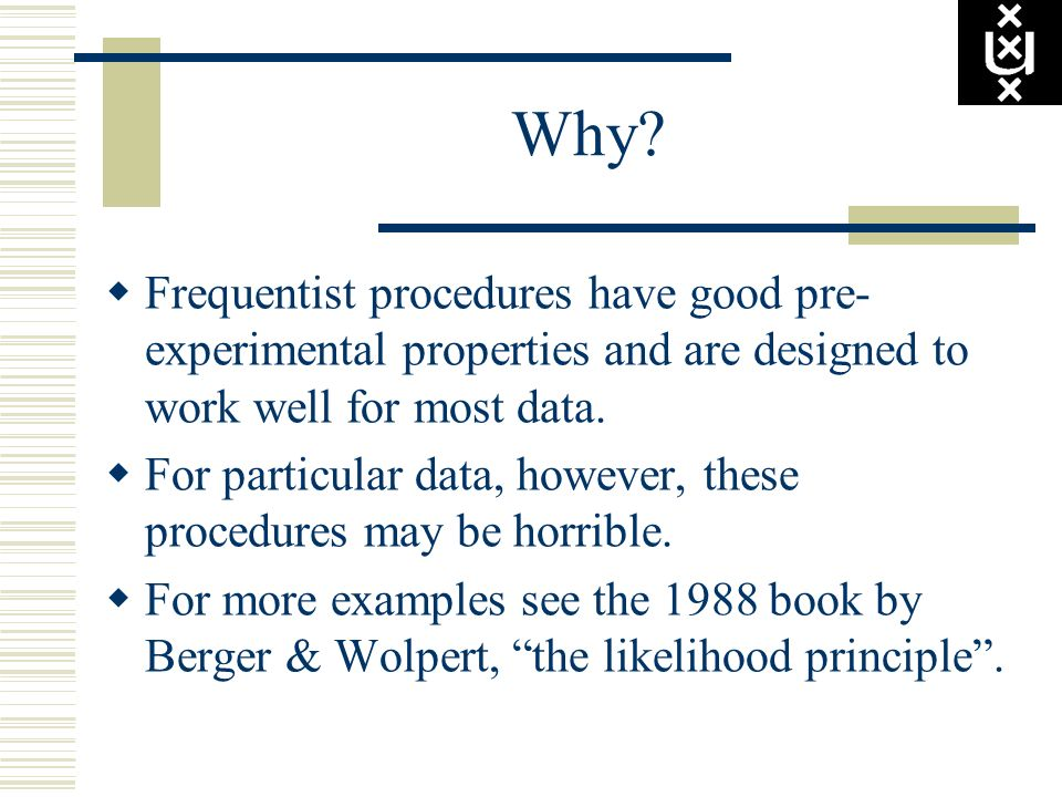 Why Frequentist procedures have good pre-experimental properties and are designed to work well for most data.