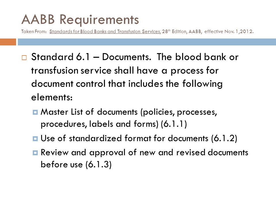 AABB Requirements Taken From: Standards for Blood Banks and Transfusion Services, 28th Edition, AABB, effective Nov. 1,2012.
