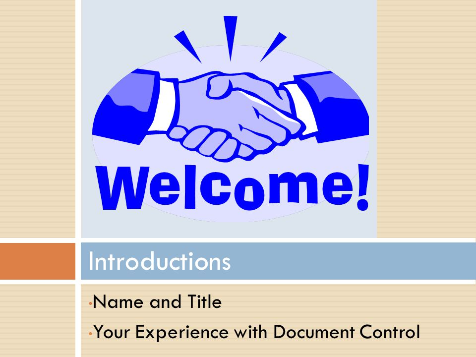 Introductions Name and Title Your Experience with Document Control