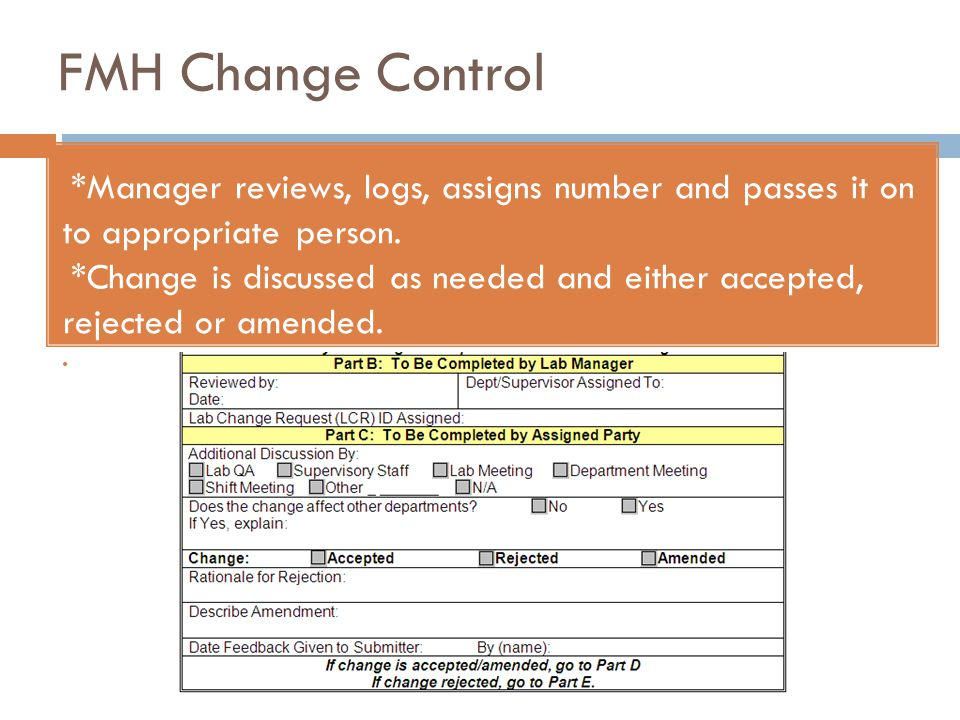 FMH Change Control *Manager reviews, logs, assigns number and passes it on to appropriate person.