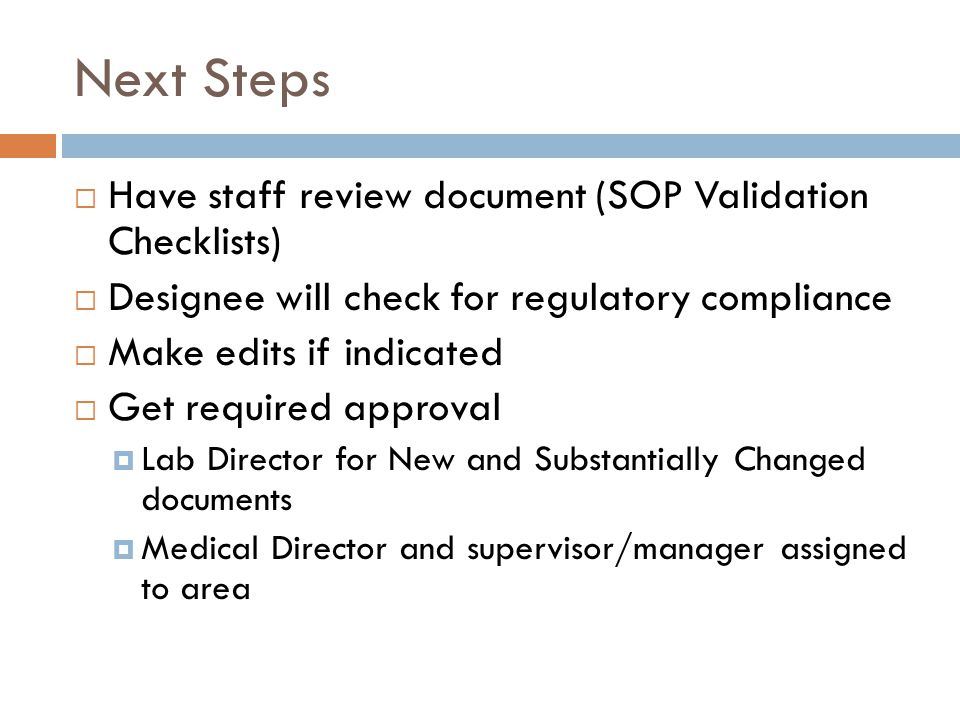 Next Steps Have staff review document (SOP Validation Checklists)