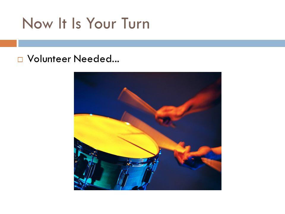 Now It Is Your Turn Volunteer Needed...