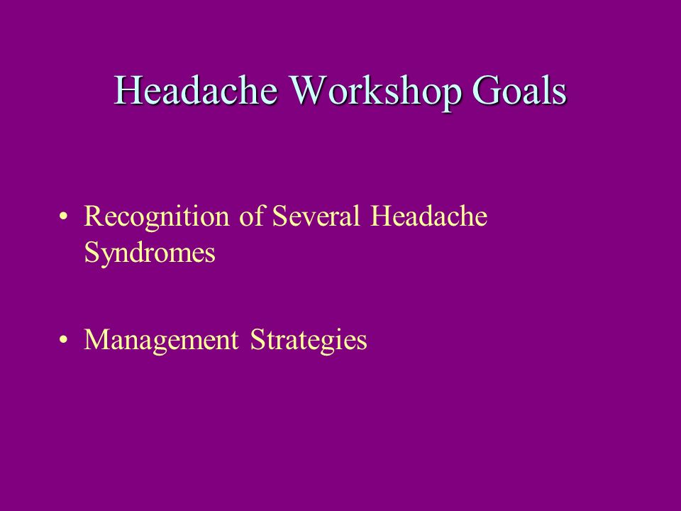 Headache Workshop Goals