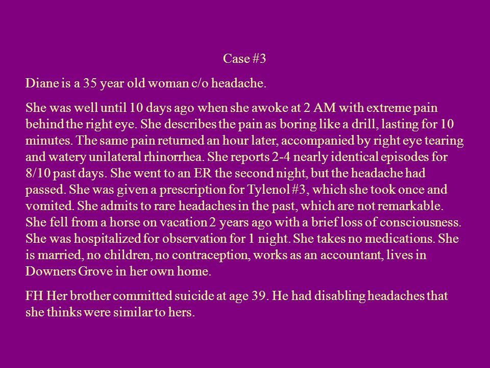 Case #3 Diane is a 35 year old woman c/o headache.