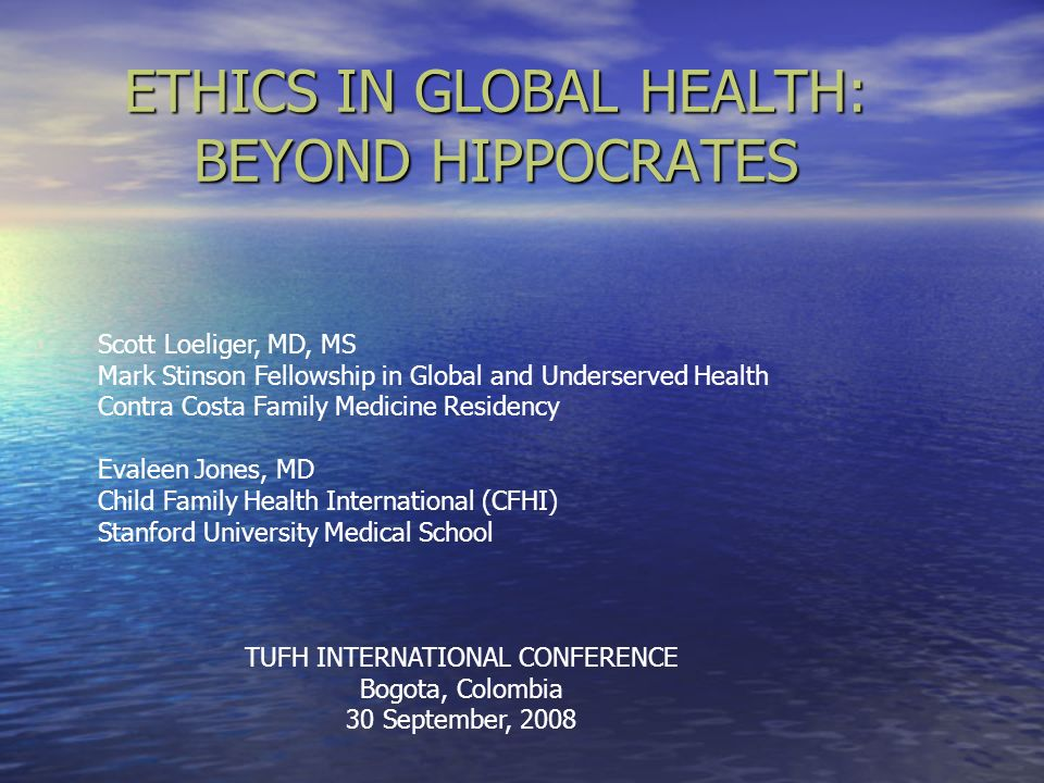 ETHICS IN GLOBAL HEALTH: BEYOND HIPPOCRATES