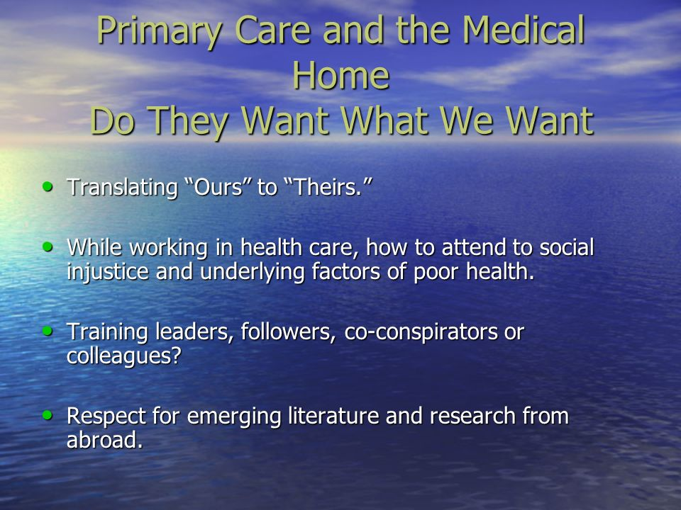 Primary Care and the Medical Home Do They Want What We Want