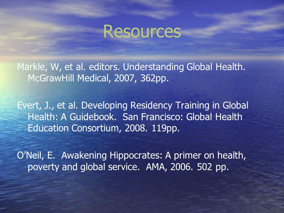 Resources Markle, W, et al. editors. Understanding Global Health. McGrawHill Medical, 2007, 362pp.