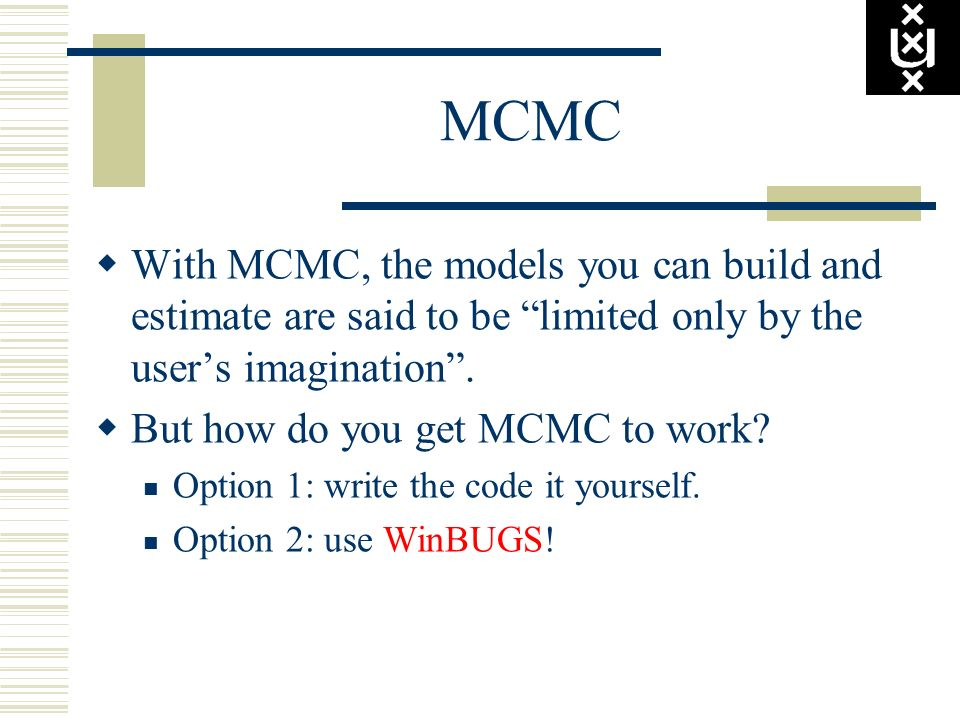 MCMC With MCMC, the models you can build and estimate are said to be limited only by the user's imagination .