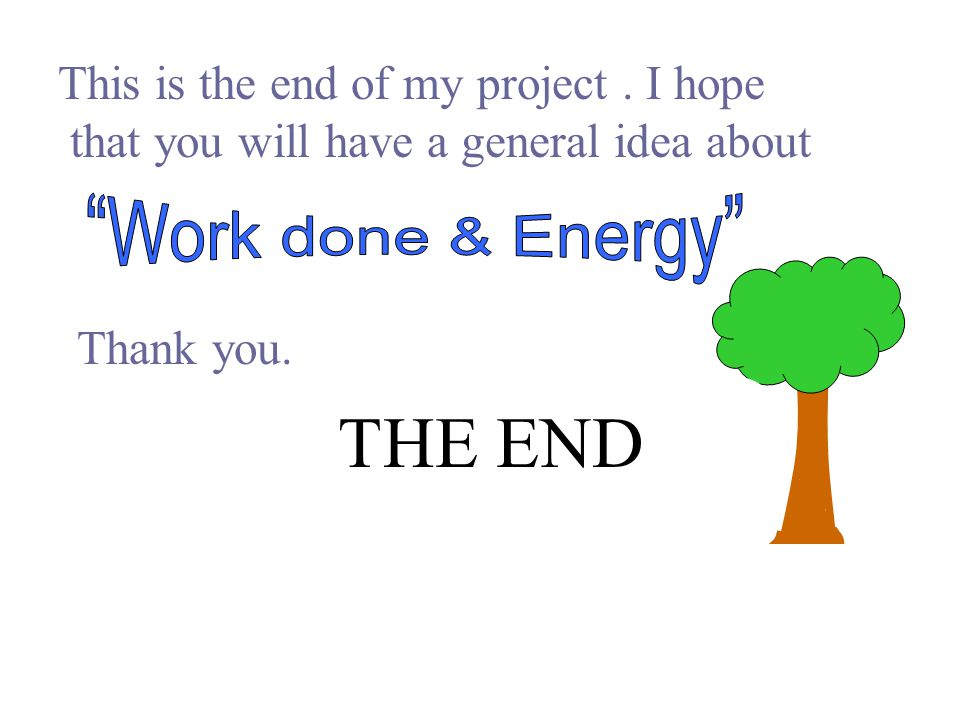 THE END Work done & Energy