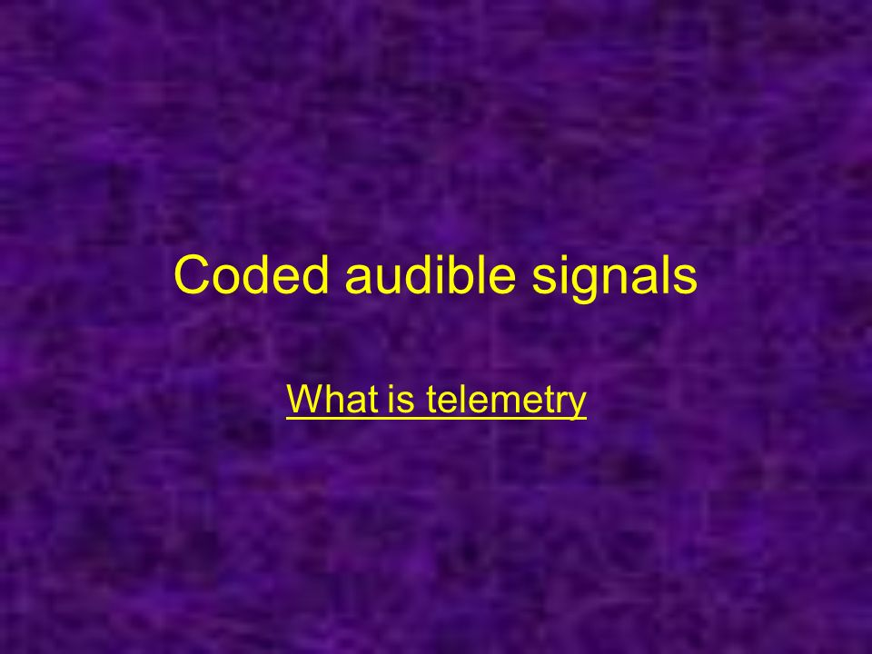 Coded audible signals What is telemetry
