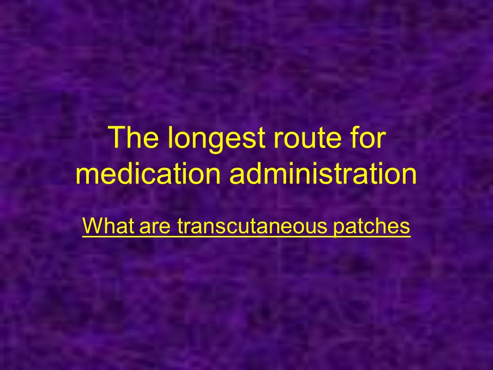 The longest route for medication administration