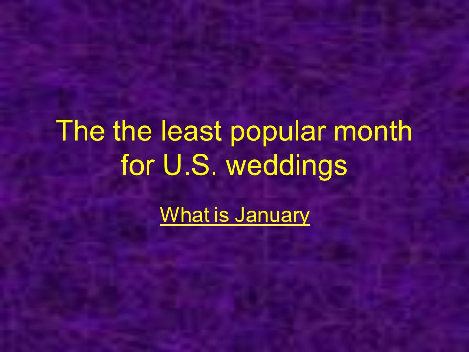 The the least popular month for U.S. weddings