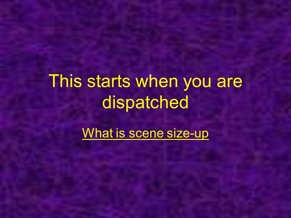 This starts when you are dispatched