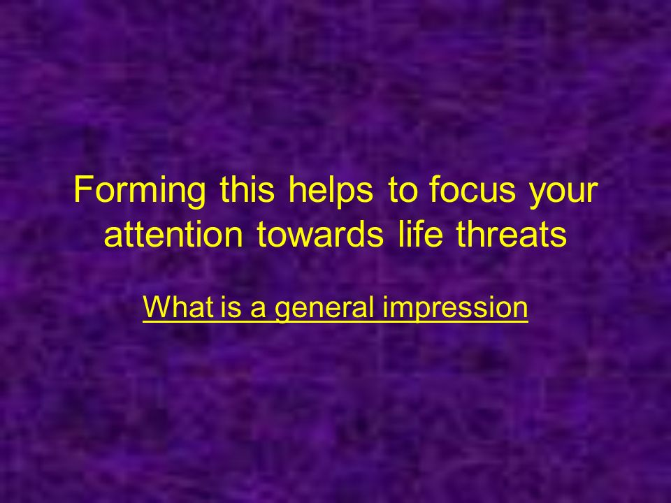 Forming this helps to focus your attention towards life threats