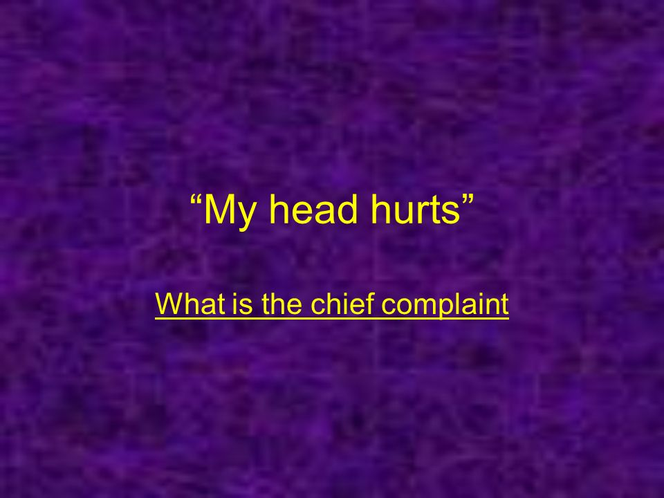 What is the chief complaint