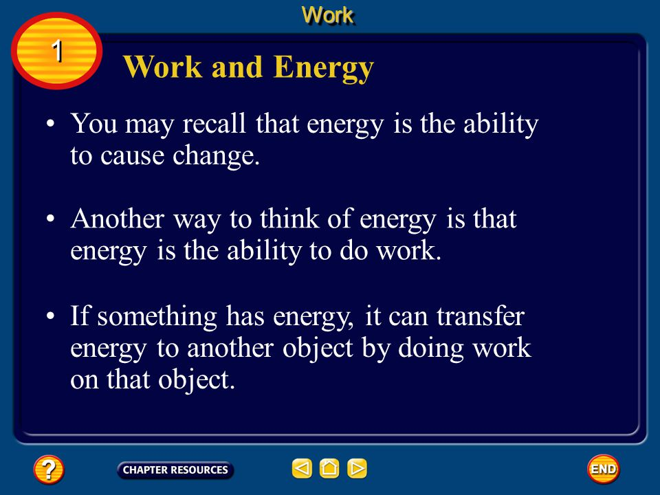Work 1. Work and Energy. You may recall that energy is the ability to cause change.