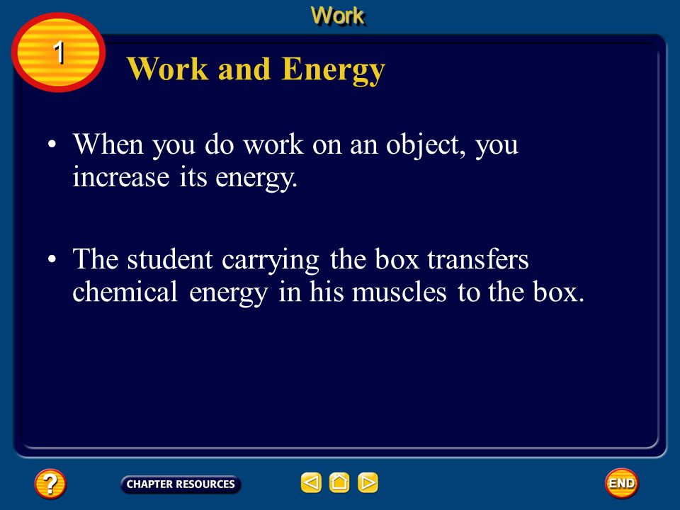 Work 1. Work and Energy. When you do work on an object, you increase its energy.