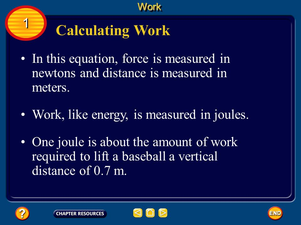 Work 1. Calculating Work. In this equation, force is measured in newtons and distance is measured in meters.