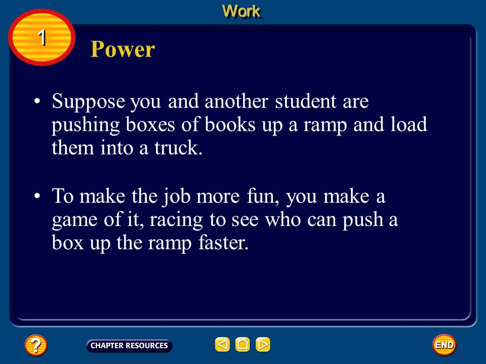 Work 1. Power. Suppose you and another student are pushing boxes of books up a ramp and load them into a truck.