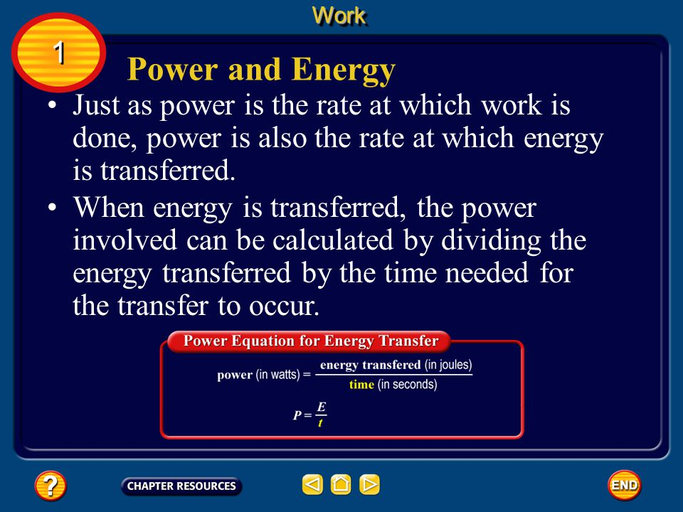 Work 1. Power and Energy. Just as power is the rate at which work is done, power is also the rate at which energy is transferred.