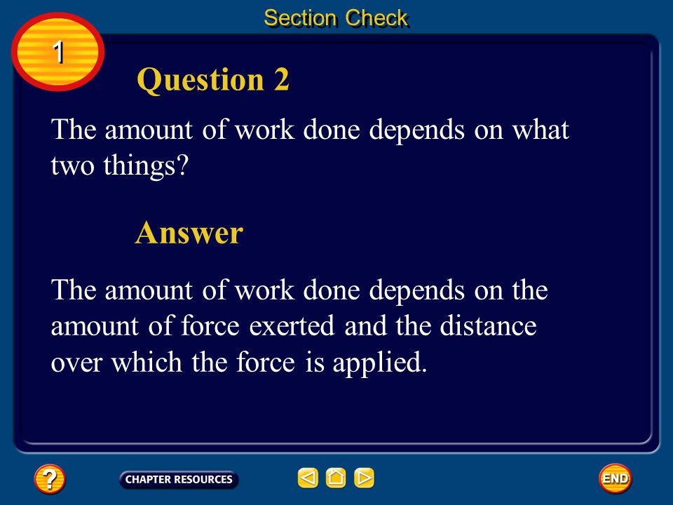 Section Check 1. Question 2. The amount of work done depends on what two things Answer.