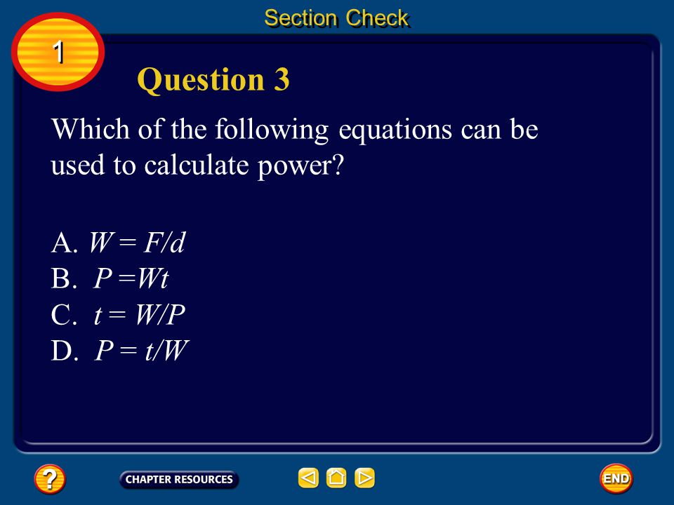 Section Check 1. Question 3. Which of the following equations can be used to calculate power A. W = F/d.