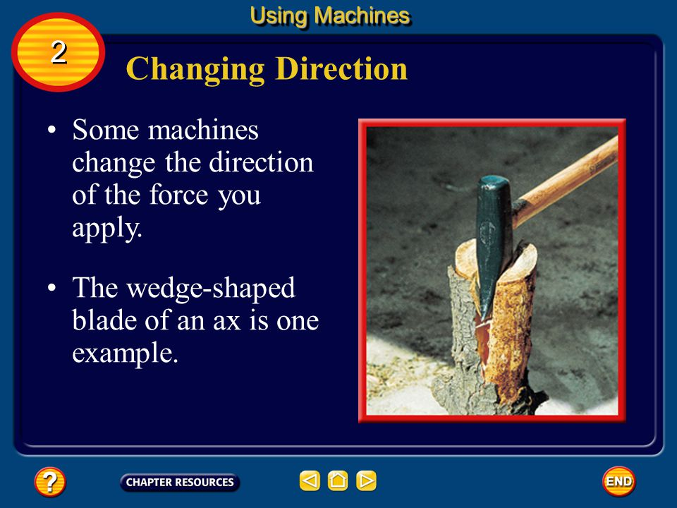 Using Machines 2. Changing Direction. Some machines change the direction of the force you apply.